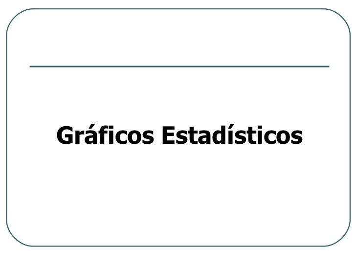 <ul><li>Gráficos Estadísticos </li></ul>
