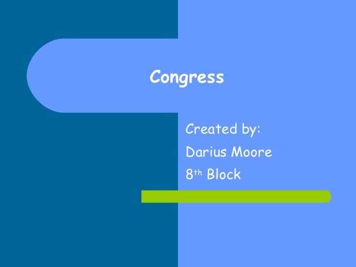 Congress Created by: Darius Moore 8 th  Block