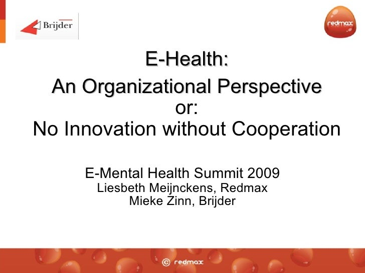 E-Health:   An Organizational Perspective or: No Innovation without Cooperation E-Mental Health Summit 2009 Liesbeth Meijn...