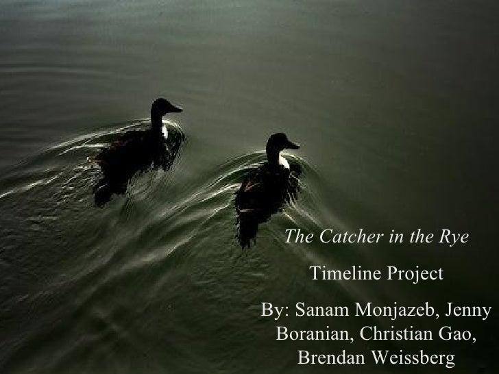 The Catcher in the Rye Timeline Project By: Sanam Monjazeb, Jenny Boranian, Christian Gao, Brendan Weissberg