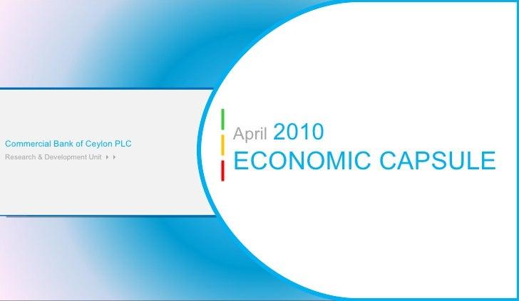 April   2010 ECONOMIC CAPSULE  Commercial Bank of Ceylon PLC Research & Development Unit  