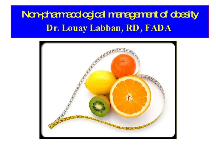 Non-pharmacological management of obesity Dr. Louay Labban, RD, FADA
