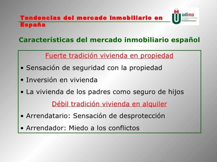 Características del mercado inmobiliario español <ul><li>Fuerte tradición vivienda en propiedad </li></ul><ul><li>Sensació...