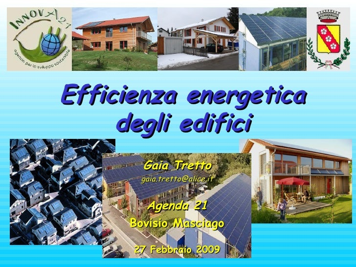 Efficienza energetica degli edifici Gaia Tretto [email_address] Agenda 21 Bovisio Masciago 27 Febbraio 2009
