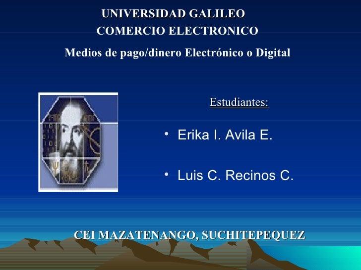 <ul><li>Erika I. Avila E.  </li></ul><ul><li>Luis C. Recinos C. </li></ul>Estudiantes: COMERCIO ELECTRONICO Medios de pago...