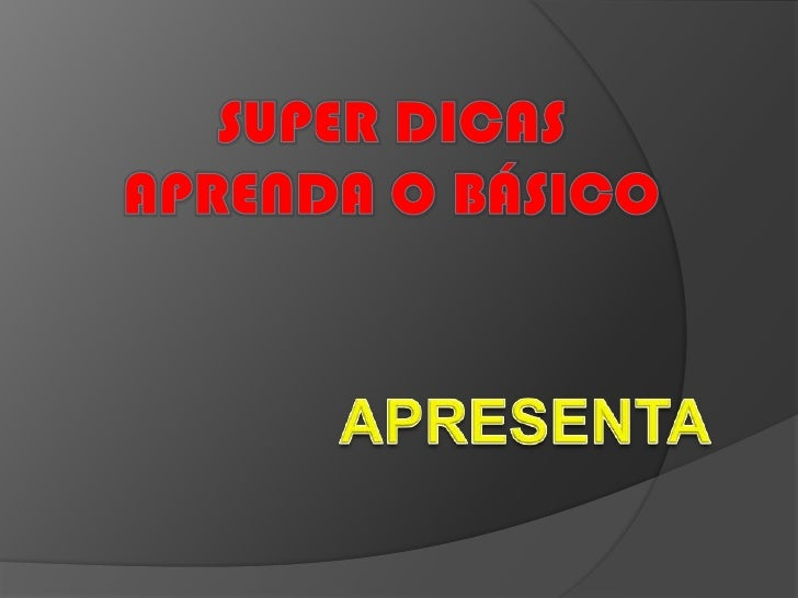 SUPER DICAS<br />APRENDA O BÁSICO<br />APRESENTA<br />