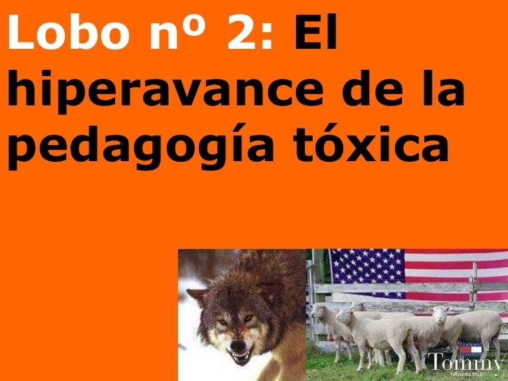 Lobo nº 2:  El hiperavance de la pedagogía tóxica