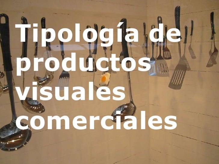 Tipología de productos visuales   comercial es