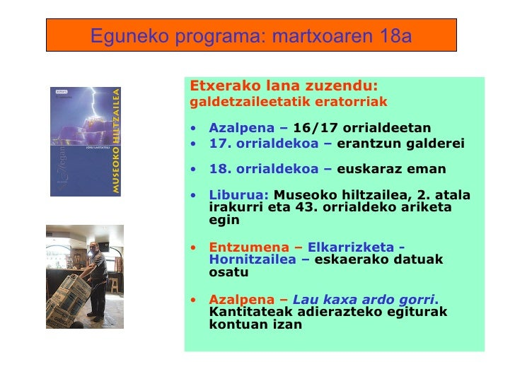 Eguneko programa: martxoaren 18a <ul><li>Etxerako lana zuzendu: </li></ul><ul><li>galdetzaileetatik eratorriak </li></ul><...