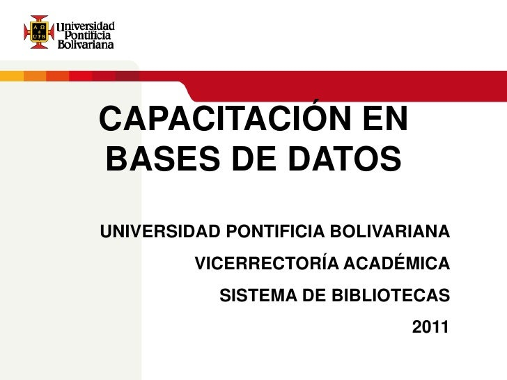 CAPACITACIÓN EN BASES DE DATOS UNIVERSIDAD PONTIFICIA BOLIVARIANA VICERRECTORÍA ACADÉMICA SISTEMA DE BIBLIOTECAS 2010
