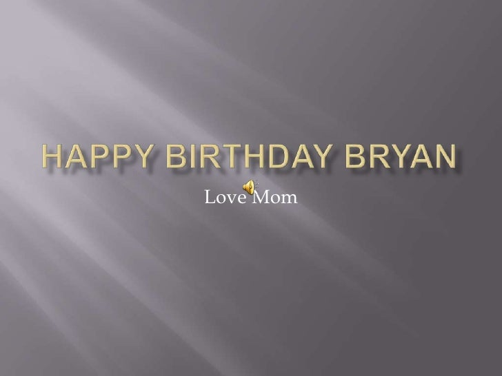 Happy Birthday Bryan<br />Love Mom<br />