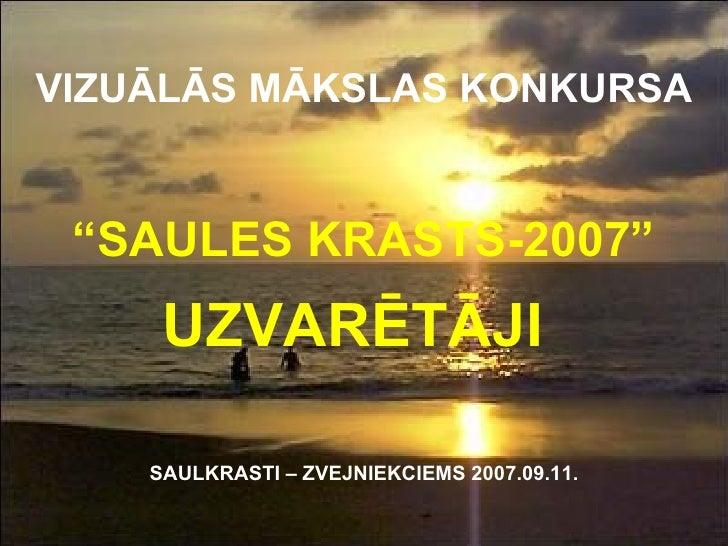 """VIZUĀLĀS MĀKSLAS KONKURSA """"SAULES KRASTS-2007"""" UZVARĒTĀJI   SAULKRASTI – ZVEJNIEKCIEMS 2007.09.11."""