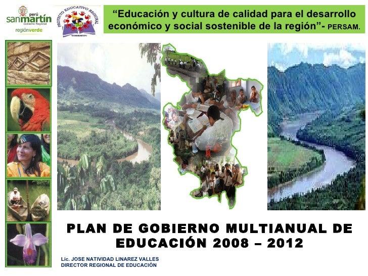 """PLAN DE GOBIERNO MULTIANUAL DE EDUCACIÓN 2008 – 2012 Lic. JOSE NATIVIDAD LINAREZ VALLES DIRECTOR REGIONAL DE EDUCACIÓN  """" ..."""