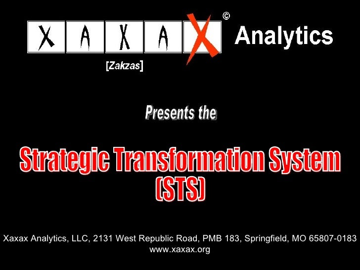 Strategic Transformation System (STS) Xaxax Analytics, LLC, 2131 West Republic Road, PMB 183, Springfield, MO 65807-0183 w...