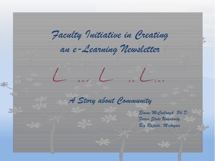 Faculty Initiative in Creating  an e-Learning Newsletter  L     a n d   L L   o n          i n e        A Story about Comm...