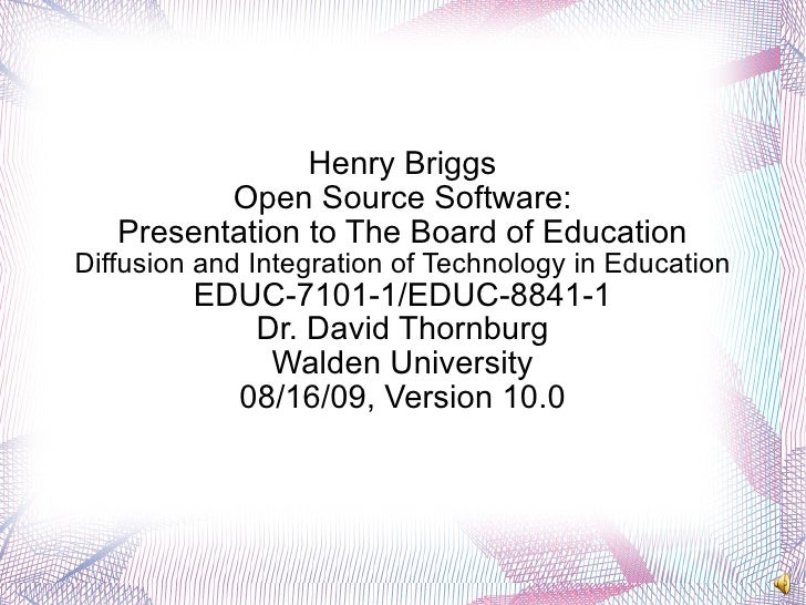 Henry Briggs Open Source Software: Presentation to The Board of Education Diffusion and Integration of Technology in Educa...