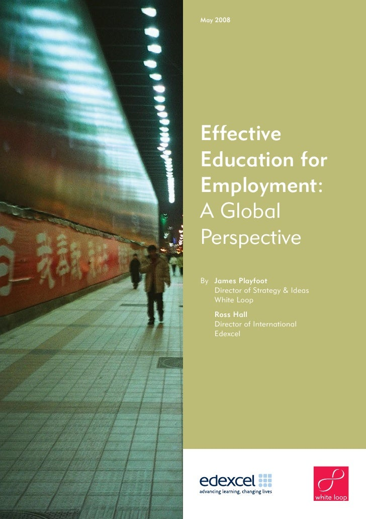 May 2008     Effective Education for Employment: A Global Perspective By James Playfoot    Director of Strategy & Ideas   ...