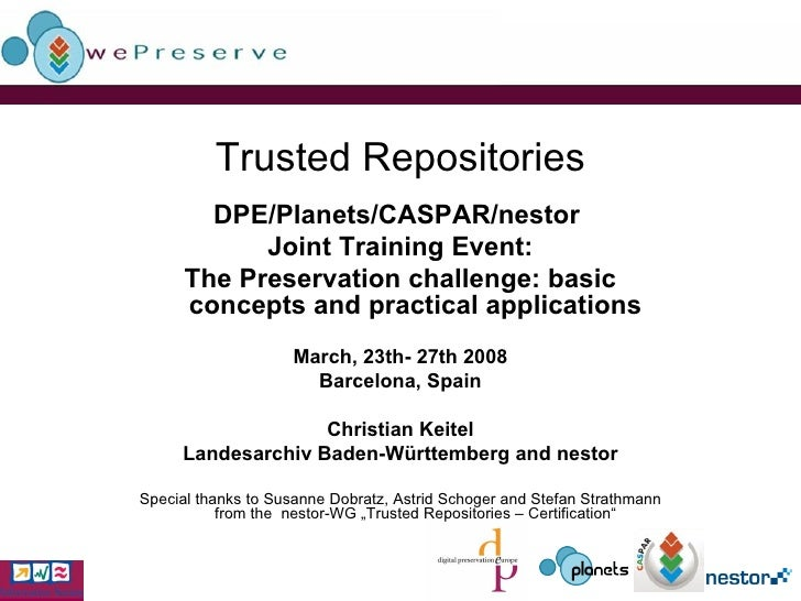 Trusted Repositories DPE/Planets/CASPAR/nestor  Joint Training Event: The Preservation challenge: basic concepts and pract...