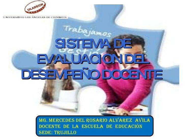 SISTEMA DE EVALUACION DEL DESEMPEÑO DOCENTE   Mg. Mercedes del Rosario Alvarez  Avila Docente  de  la  Escuela  de  Educac...