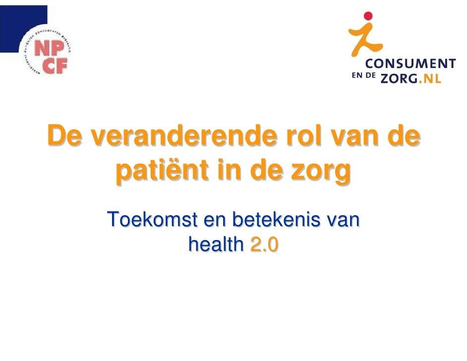 De veranderende rol van de      patiënt in de zorg     Toekomst en betekenis van            health 2.0
