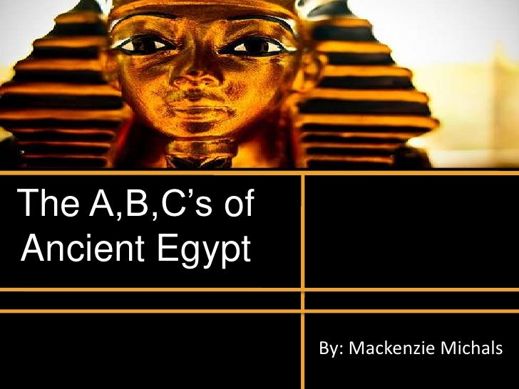 The A,B,C's of Ancient Egypt<br />By: Mackenzie Michals<br />