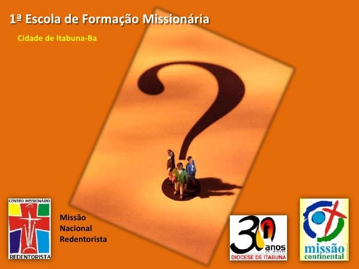 1ª Escola de Formação Missionária  Cidade de Itabuna-Ba                Missão            Nacional            Redentorista