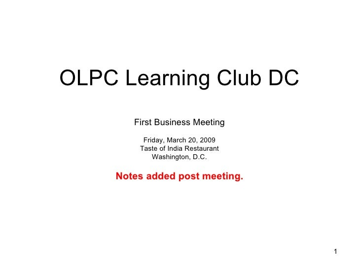OLPC Learning Club DC First Business Meeting Friday, March 20, 2009 Taste of India Restaurant Washington, D.C. Notes added...