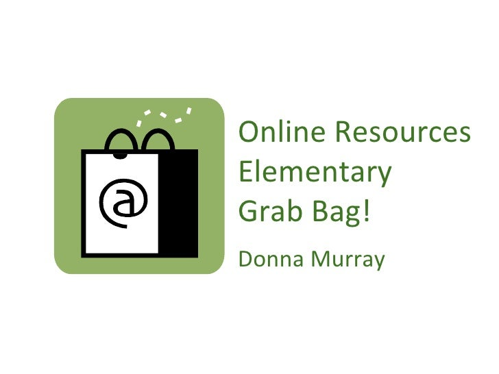 Online Resources Elementary Grab Bag! Donna Murray