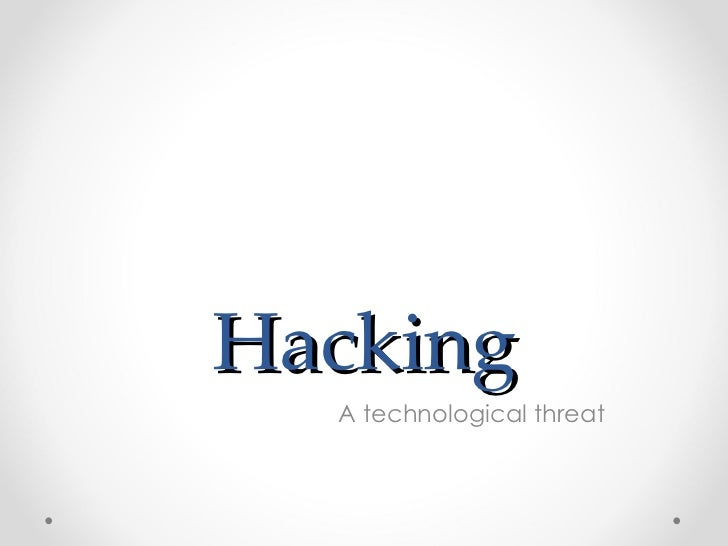 Hacking A technological threat