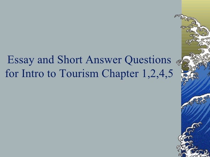 Essay and Short Answer Questions for Intro to Tourism Chapter 1,2,4,5