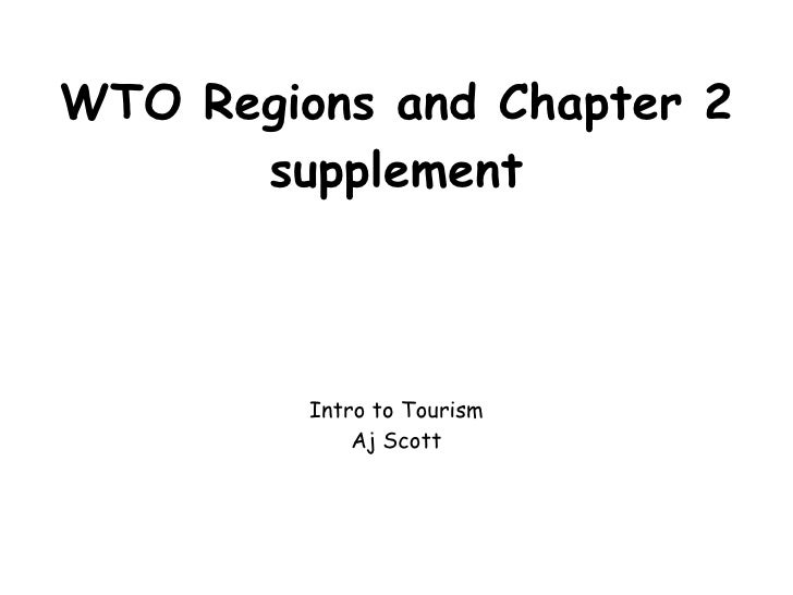 WTO Regions and Chapter 2 supplement Intro to Tourism Aj Scott