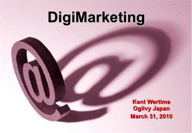 DigiMarketing Kent Wertime Ogilvy Japan March 31, 2010