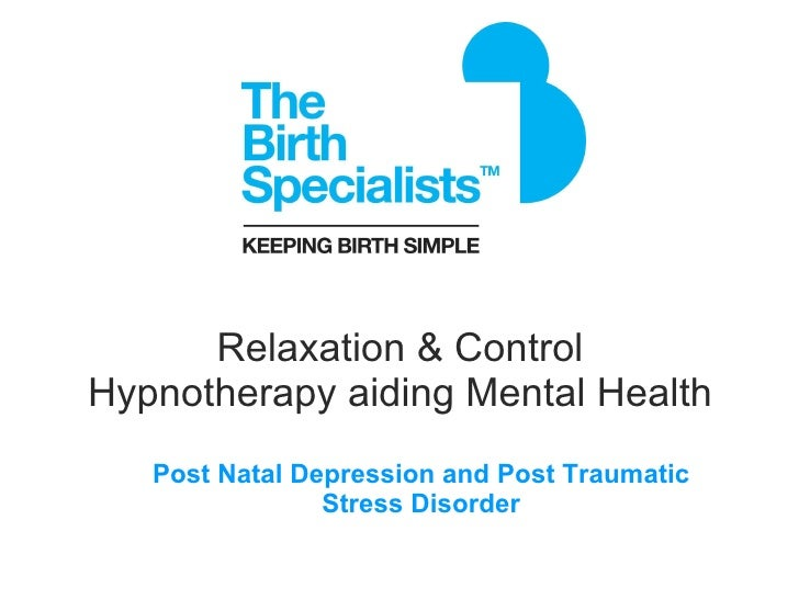 Relaxation & Control  Hypnotherapy aiding Mental Health   Post Natal Depression and Post Traumatic Stress Disorder