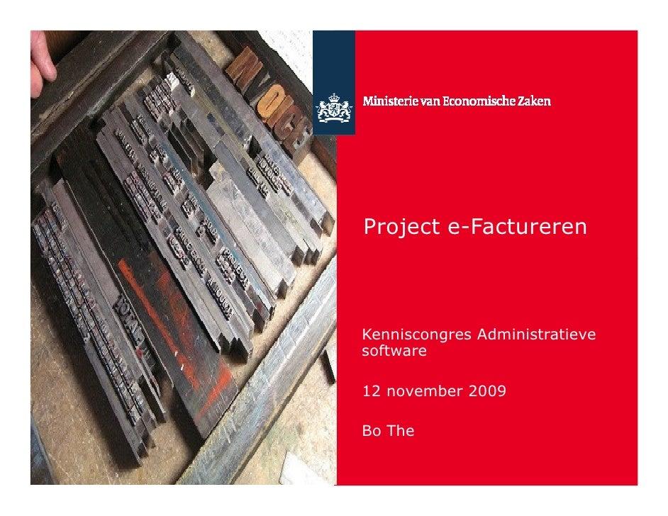 Project e-Factureren    Kenniscongres Administratieve software  12 november 2009  Bo The