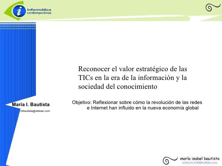 Reconocer el valor estratégico de las TICs en la era de la       información y la sociedad del conocimiento               ...