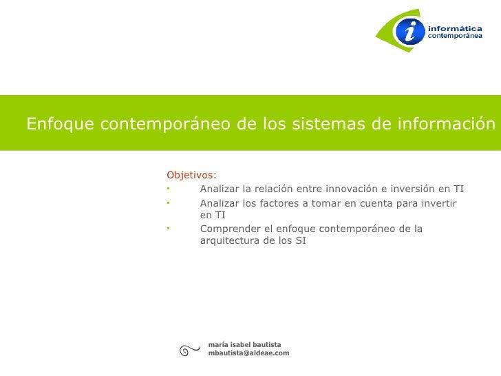 Enfoque contemporáneo de los sistemas de información                 Objetivos:                      Analizar la relación...