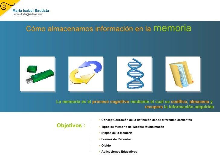 Cómo almacenamos información en la   memoria   <ul><li>Conceptualización de la definición desde diferentes corrientes  </l...