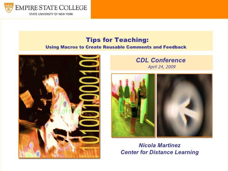 Tips for Teaching:   Using Macros to Create Reusable Comments and Feedback CDL Conference  April 24, 2009 Nicola Martinez ...