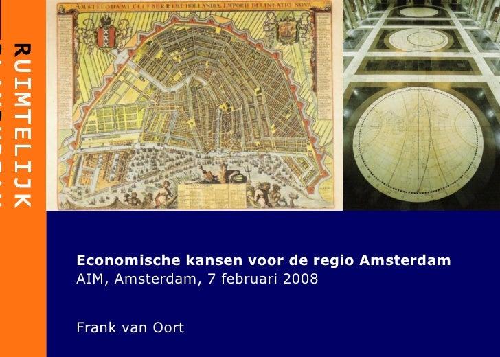 Economische kansen voor de regio Amsterdam AIM, Amsterdam, 7 februari 2008 Frank van Oort