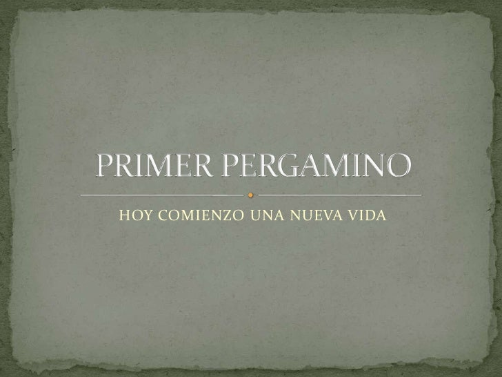HOY COMIENZO UNA NUEVA VIDA <br />PRIMER PERGAMINO <br />