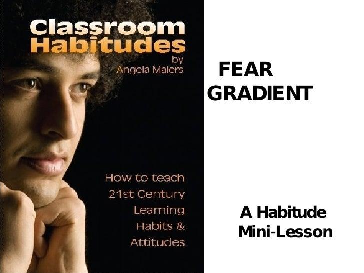 A Habitude  Mini-Lesson FEAR  GRADIENT