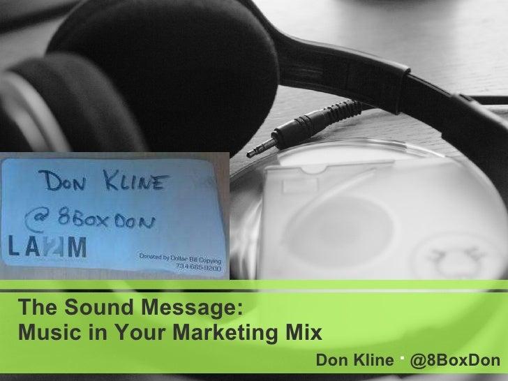 The Sound Message: Music in Your Marketing Mix   Don Kline  ·  @8BoxDon