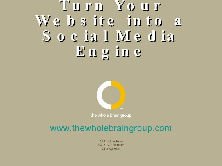 WordPress: Turn Your Website into a Social Media Engine www.thewholebraingroup.com 109 East Ann Street Ann Arbor, MI 48104...