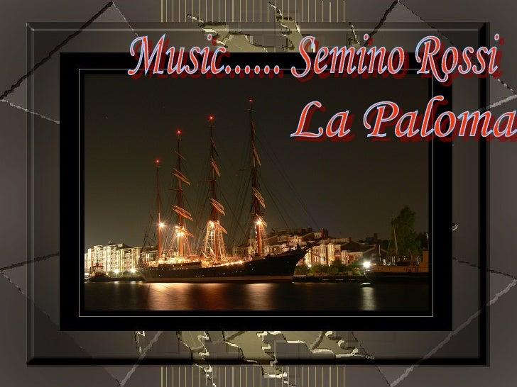 Music...... Semino Rossi La Paloma