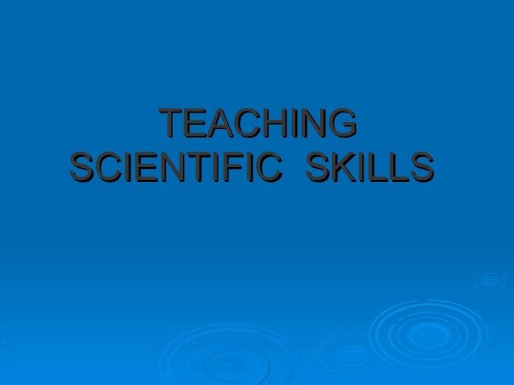 TEACHING SCIENTIFIC  SKILLS
