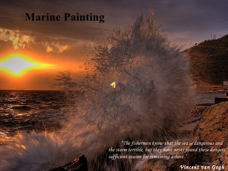 "Marine Painting          "" The fishermen know that the sea is dangerous and the storm terrible, but they have never found ..."