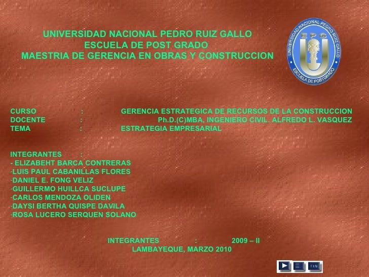 UNIVERSIDAD NACIONAL PEDRO RUIZ GALLO ESCUELA DE POST GRADO  MAESTRIA DE GERENCIA EN OBRAS Y CONSTRUCCION <ul><li>CURSO  :...