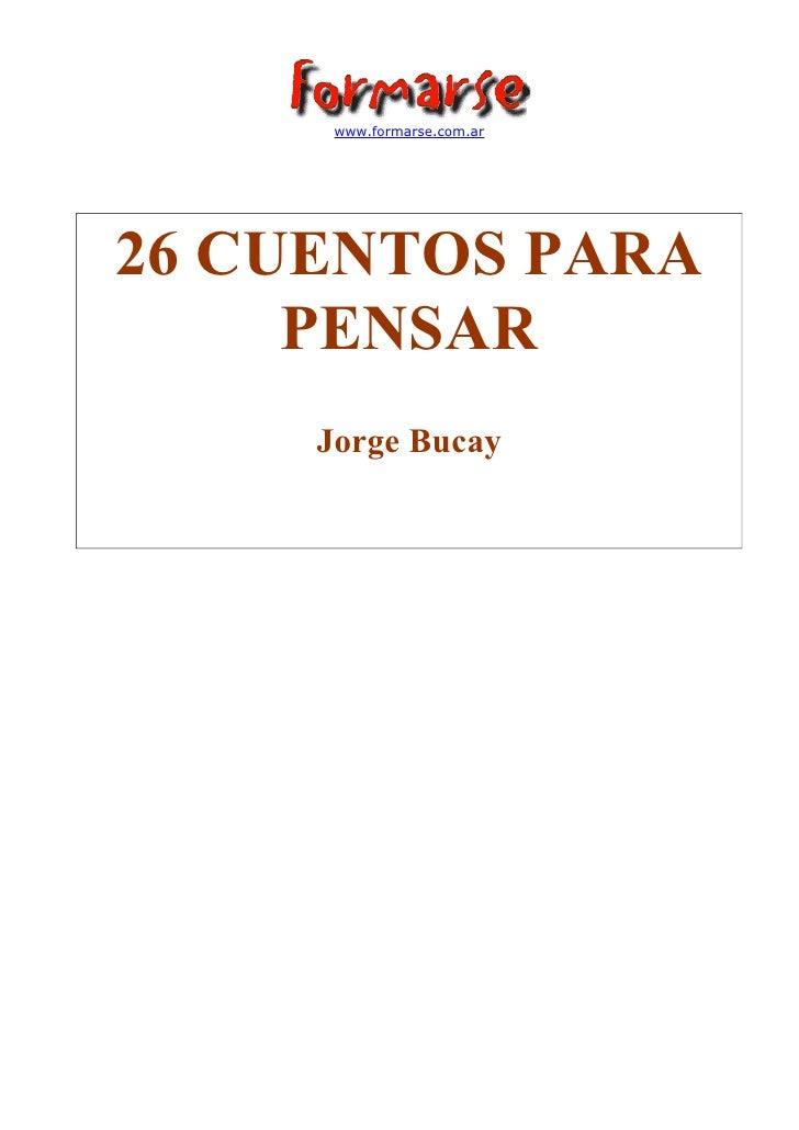 www.formarse.com.ar     26 CUENTOS PARA      PENSAR      Jorge Bucay