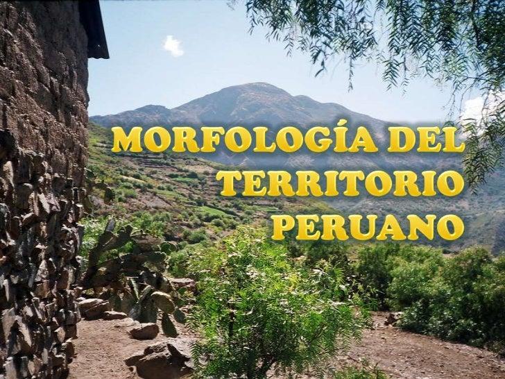 MORFOLOGÍA DEL TERRITORIO PERUANO<br />