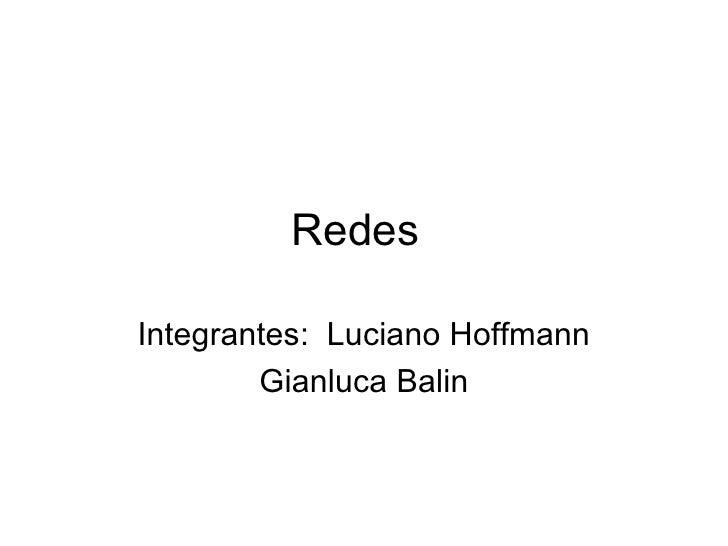 Redes Integrantes:  Luciano Hoffmann Gianluca Balin